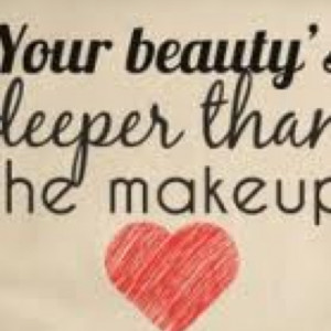 Makeup Sayings Deeper than the makeup
