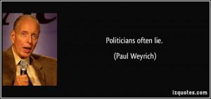 Politicians often lie. - Paul Weyrich