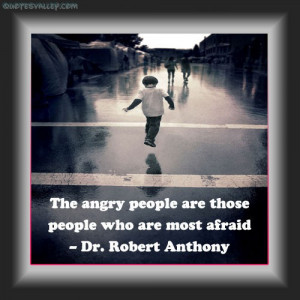 The Angry People Are Those People Who Are Most Afraid
