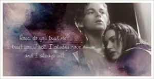 Rose: I love you, Jack.