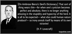 ... irony annuls itself by means of its own victories! - H. P. Lovecraft
