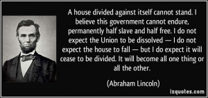 house divided against itself cannot stand. I believe this government ...