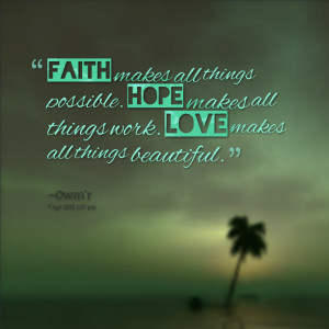 ... possible hope makes all things work love makes all things beautiful
