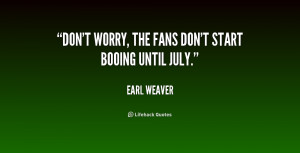 quote-Earl-Weaver-dont-worry-the-fans-dont-start-booing-220314.png