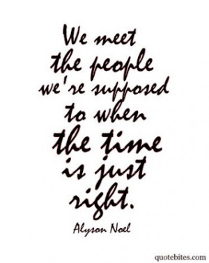 We meet the people we're supposed to when the time is just right.