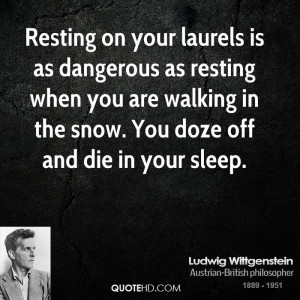 Resting on your laurels is as dangerous as resting when you are ...