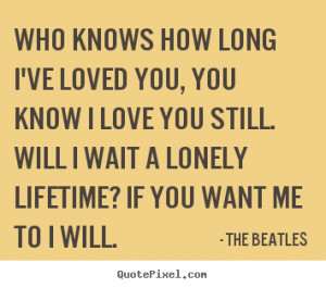 ... long i've loved you, you know i love.. The Beatles best love sayings