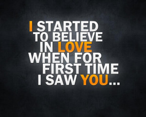 started to believe in Love when for first time I saw you