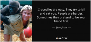 quote-crocodiles-are-easy-they-try-to-kill-and-eat-you-people-are ...