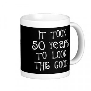 50th_birthday_50_years_to_look_this_good_mug-p168838421444443560enwnp ...