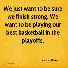 ... We just want to be sure we finish strong. We want .... Related Images