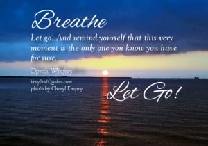 Breathe let go quotes, live in present moment quotes
