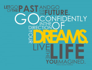 Let Go Past And Go For The Future Go Confidently In The Direction OF ...