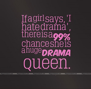 If A Girl Says I Hate Drama There Is A 99%