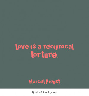 reciprocal torture marcel proust more love quotes friendship quotes ...