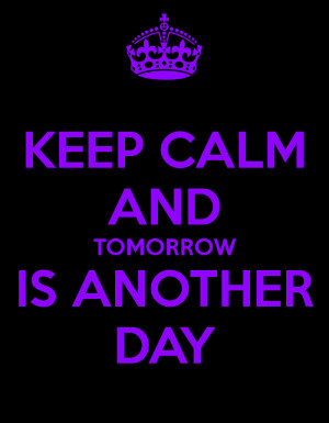 keep-calm-and-tomorrow-is-another-day.png#tomorrow%20is%20another ...