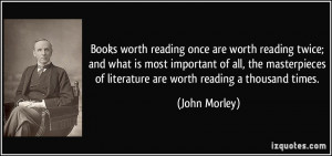 worth reading once are worth reading twice; and what is most important ...
