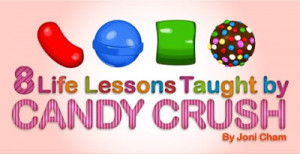Life Lessons Taught by Candy Crush By Joni Cham