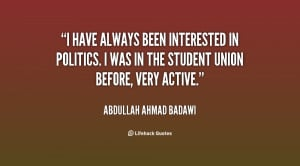have always been interested in politics. I was in the student union ...
