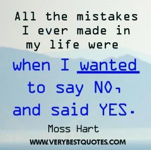 Mistake quotes all the mistakes i ever made in my life were when i ...