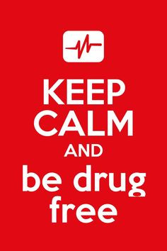 Keep calm and be drug free!!! More