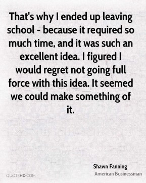 Shawn Fanning - That's why I ended up leaving school - because it ...