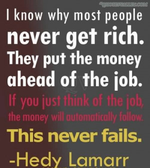 know why most people never get rich. They put the money ahead of the ...