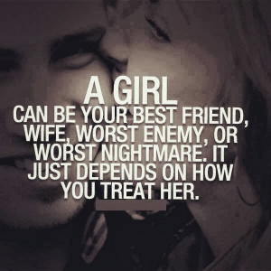 Girl can be your best friend, wife, worst enemy, or worst nightmare ...