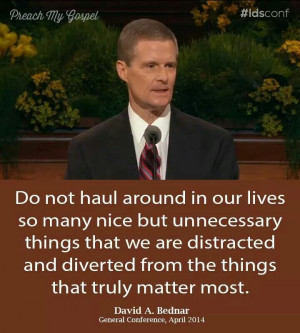 David A. Bednar quote- Don't haul around nice but unnecessary things ...