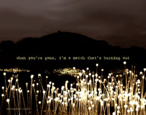 ... gone i m a match that s burning out gone song lyrics via marian16rox