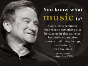 ... all living beings, every where, even the stars. – Robin Williams