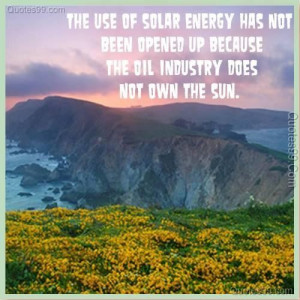 ... up because the oil industry does not own the sun environment quote