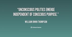 "Unconscious Polities emerge independent of conscious purpose."""