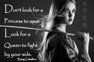 ... your side. -Being Caballero- Female Warrior Quotes, Gentleman Quotes