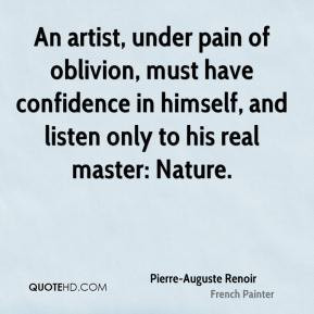 ... , and listen only to his real master: Nature. - Pierre-Auguste Renoir