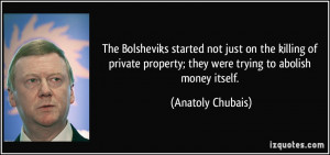 The Bolsheviks started not just on the killing of private property ...