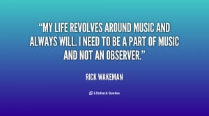 My life revolves around music and always will. I need to be a part of ...