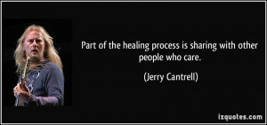 Part of the healing process is sharing with other people who care ...