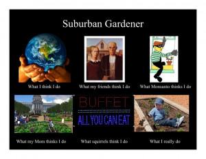 Cute suburban gardening memeCurrent Farms, Suburban Farmers, Gardens ...