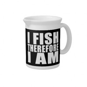 Funny Fishing Quotes Jokes I Fish Therefore I am Beverage Pitcher