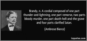 Brandy, n. A cordial composed of one part thunder-and-lightning, one ...