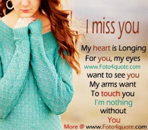 Is Longing For You, My Eyes Want To See You My Arms Want To Touch ...