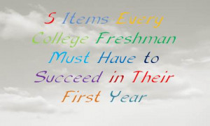 Items Every College Freshman Must Have to Succeed in Their First ...