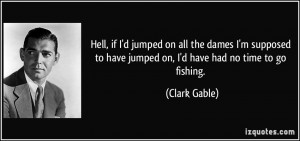 quote-hell-if-i-d-jumped-on-all-the-dames-i-m-supposed-to-have-jumped ...