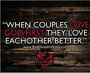 Hunting couples quote! God First! #deerheart #realhunterswives