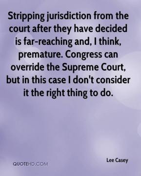 Stripping jurisdiction from the court after they have decided is far ...