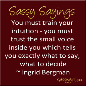 Sassy Sayings - You must train your intuition