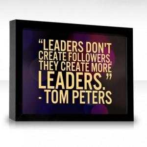 Leaders don't create followers! WIN!