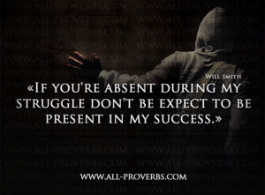 If You're Absent During My Struggle Don't Be Expect To Be Present ...