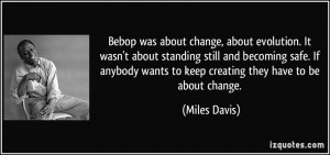 was about change, about evolution. It wasn't about standing still ...